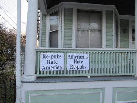 Sign on house: Re-pubs Hate America ; Americans Hate Re-pubs